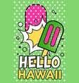 hello hawaii banner bright retro pop art style vector image vector image