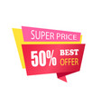 super price 50 off best offer label with info vector image vector image