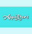 appetizers hand written word text for typography
