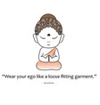 buddha quote- wear your ego like a loose fitting g vector image vector image
