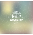 Hello November blurred background vector image vector image