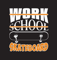 skater quotes and slogan good for tee work school vector image vector image