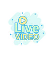 live video icon in comic style streaming tv vector image vector image