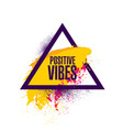 positive vibes inspiring creative motivation vector image