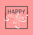 Happy valentines day Pink phrase handmade Stylish vector image vector image