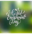 world environment day hand lettering for card vector image