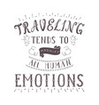 hand-lettering quote of travel motivation vector image vector image