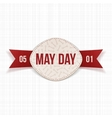 May Day realistic Banner with Text and red Ribbon vector image vector image