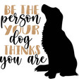 be person your dog thinks you are flat style vector image vector image