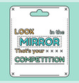 look in the mirror that is your competition vector image