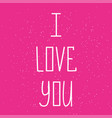 i love you postcard phrase for valentine s day vector image