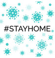 stay home with hashtag coronavirus quarantine vector image vector image