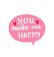 you make me happy beautiful lettering vector image vector image