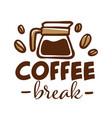 coffee break shop with warm beverages emblem vector image