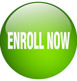 enroll now green round gel isolated push button vector image vector image