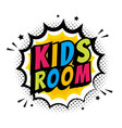kids room word sign cute pop art style comic vector image vector image