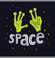 cute space alien hands drawing with space sign vector image
