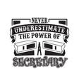 Never underestimate power a secretary