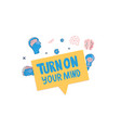 turn on your mind quote text vector image vector image