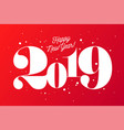 2019 happy new year greeting card with vector image vector image