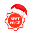 best price round tag in red sign and santa hat vector image