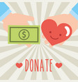 hands holding banknote and heart donate charity vector image