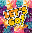 lets go text abstract colorful triangle vector image