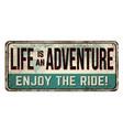 life is an adventure enjoy ride vintage rusty vector image vector image