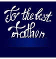 Paper background with lettering to the best Father vector image vector image