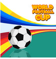 world football cup football colorful background ve vector image vector image