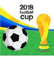 2018 football cup football championship cup green vector image vector image