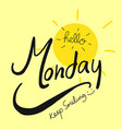 hello monday keep smiling word and sun vector image vector image