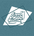 happy holiday lettering on asymmetric background vector image