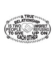 love quote a true relationship is two on perfect vector image vector image