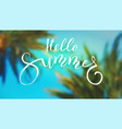 hello summer handwritten text on blurred tropical vector image