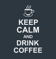 keep calm and drink coffee quote dark background vector image vector image