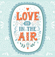 Love is in the air Hand drawn vintage hand vector image vector image