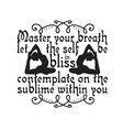 yoga quote master your breath let self be in vector image vector image