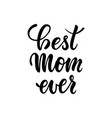 best mom ever inscription hand drawn lettering vector image