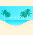 time to relax palms and beach scene vector image