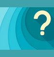 a flat question mark on blue background blue vector image