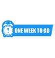one week to go label - sticker with ringing alarm vector image vector image