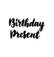 birthday present handwritten lettering vector image vector image