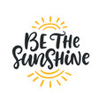 be the sunshine summer modern calligraphy quote vector image