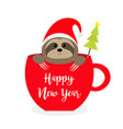 happy new year sloth sitting in red coffee cup vector image vector image