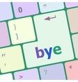 Bye Key computer word on keyboard key vector image