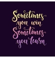 Sometimes you win Hand drawn typography poster vector image vector image