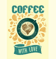 coffee with love typographic retro cafe poster vector image