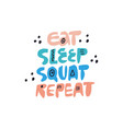 eat sleep squat repeat hand drawn lettering vector image vector image