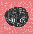 you are one in a million -inspiringmotivation vector image